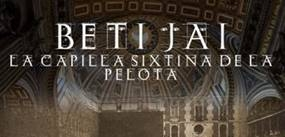 Ir al evento: BETI-JAI, La Capilla Sixtina de la Pelota