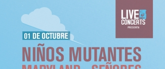 Go to event: NIÑOS MUTANTES+MARYLAND+SEÑORES