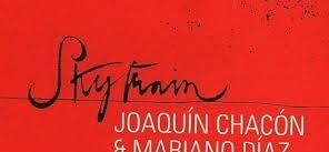 "Ir al evento: JOAQUÍN CHACÓN & MARIANO DÍAZ: ""SKYTRAIN"""