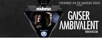 Go to event: REVERSE: GAISER y AMBIVALENT