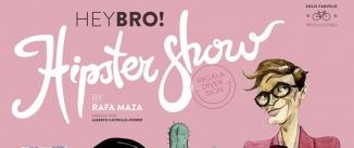 Ir al evento: HEY BRO! HIPSTER SHOW